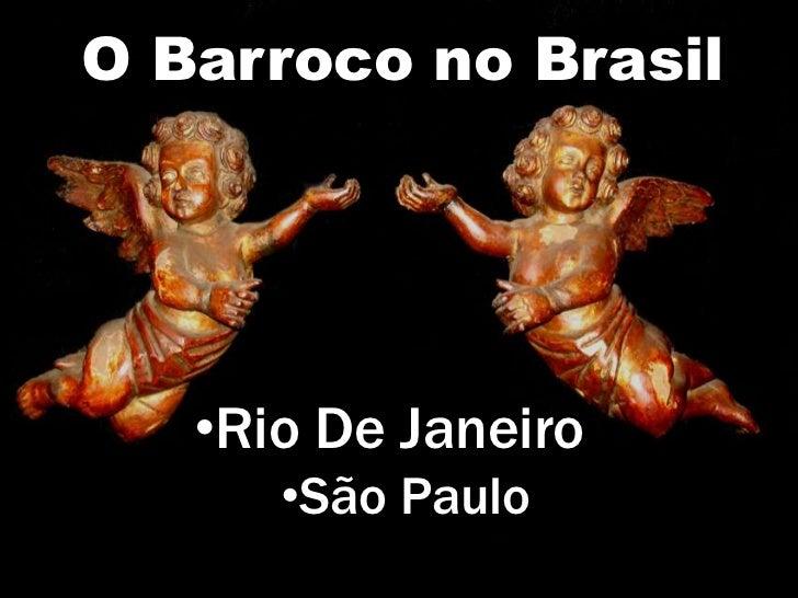 O Barroco no Brasil   •Rio De Janeiro      •São Paulo