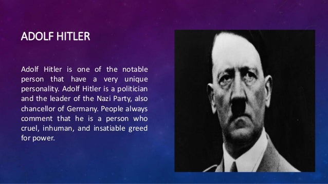 characteristics of a leader on the example of adolf hitler Michael autenrieth guthrie 7th period leadership style of adolf hitler adolf's mother klara and his father alois hitler adolf hitler was born in 1889 in ranshofen village in austria,he was the fourth of six childrenhis three older siblings died during infancy,when he was eight his younger brother died from measleslater in his life he served.