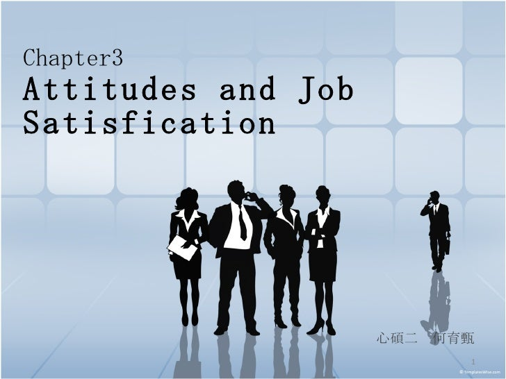 Chapter3   Attitudes and Job Satisfication 心碩二  何育甄