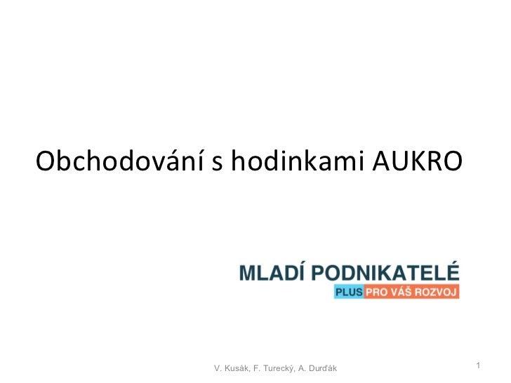 Obchodování s hodinkami AUKRO V. Kusák, F. Turecký, A. Durďák