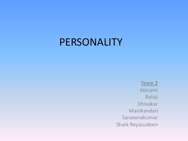 PERSONALITY Team 2 Abirami Balaji Dhivakar Manikandan Saravanakumar Shaik Reyasudeen