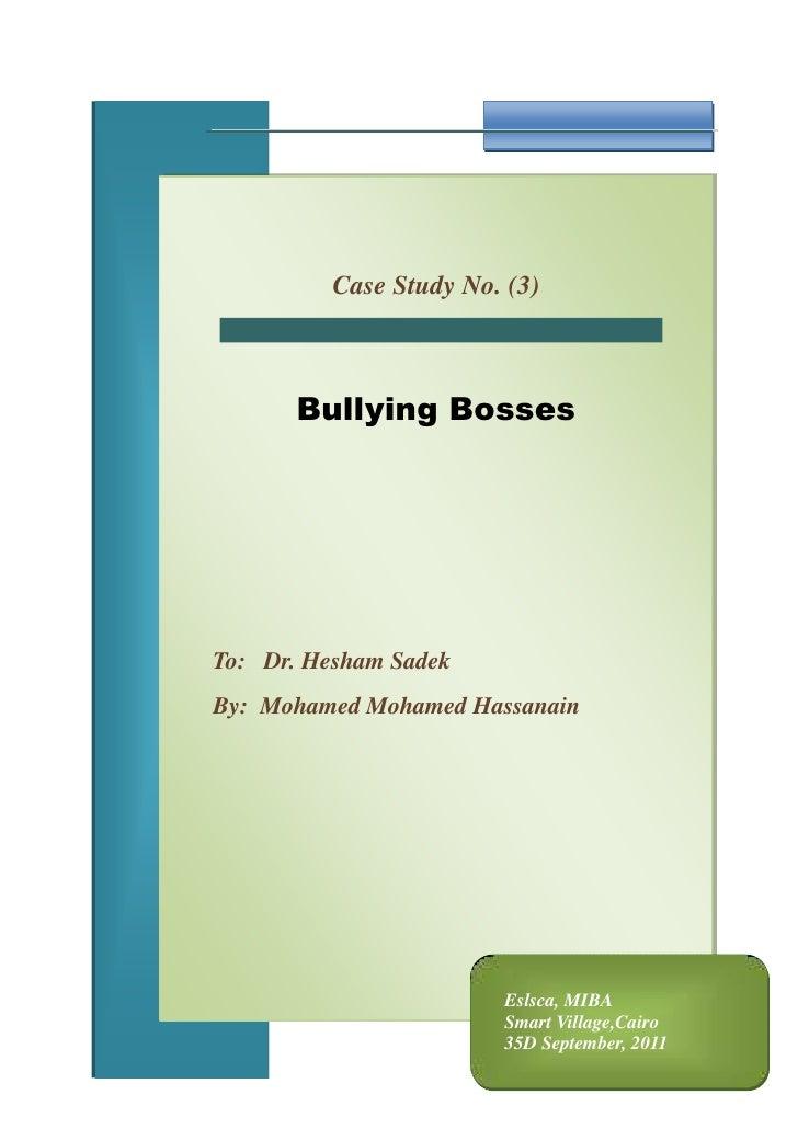 Eslsca, MIBASmart Village,Cairo35D September, 2011Case Study No. (3)Bullying BossesTo:   Dr. Hesham Sadek By:  Mohamed Moh...