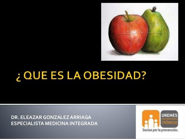 DR. ELEAZAR GONZALEZ ARRIAGA  ESPECIALISTA MEDICINA INTEGRADA