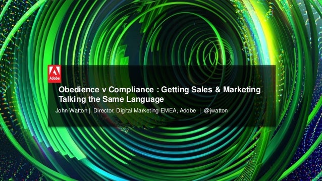 © 2014 Adobe Systems Incorporated. All Rights Reserved. Adobe Confidential. @jwatton Obedience v Compliance : Getting Sale...