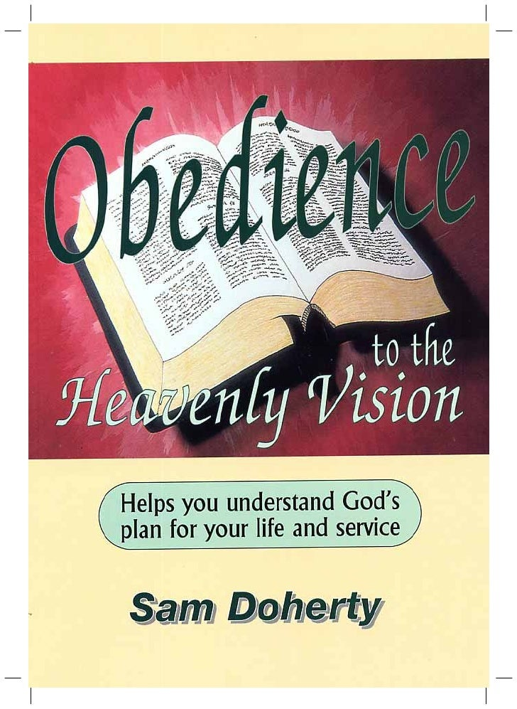 Obedience         to the     Heavenly Vision      A manual to help children's workers(and other Christians) to understand ...