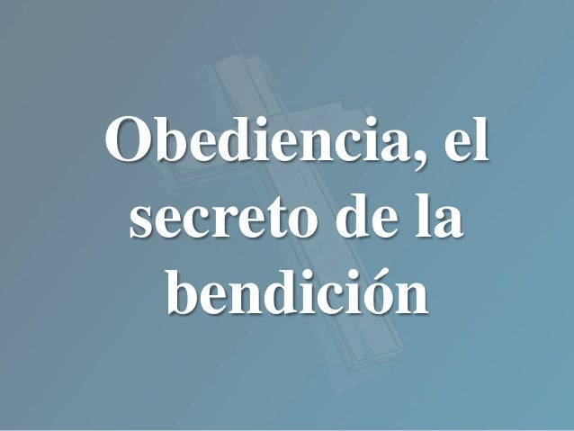 Obediencia, el secreto de la bendición