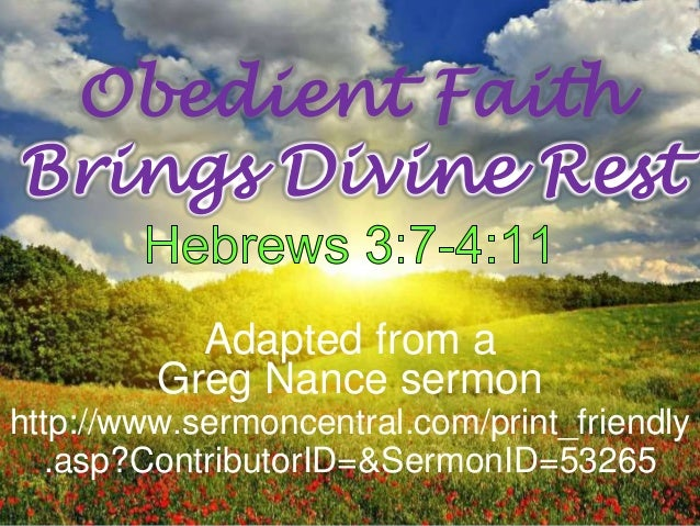 Obedient FaithBrings Divine Rest           Adapted from a         Greg Nance sermonhttp://www.sermoncentral.com/print_frie...