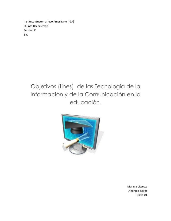 Instituto Guatemalteco Americano (IGA) <br />Quinto Bachillerato <br />Sección C<br />TIC<br />Objetivos (fines)de las T...
