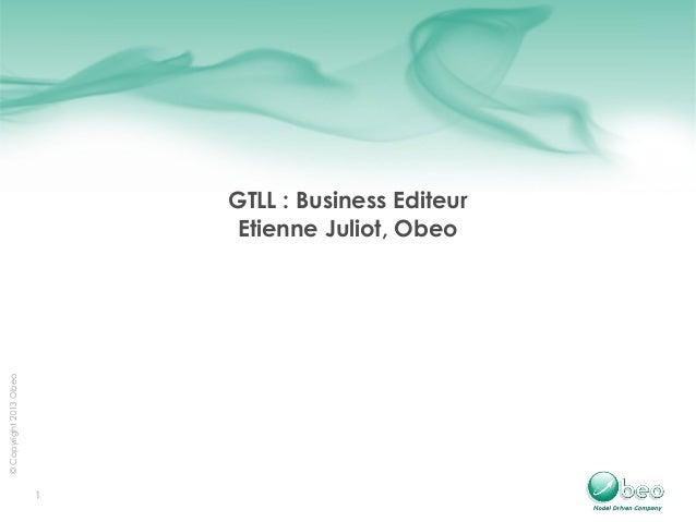 1 ©Copyright2013Obeo GTLL: Business Editeur Etienne Juliot, Obeo