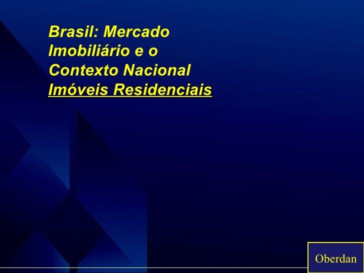 Brasil: Mercado Imobiliário e o Contexto Nacional Imóveis Residenciais Oberdan