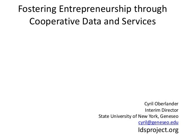 Fostering Entrepreneurship through Cooperative Data and Services Cyril Oberlander Interim Director State University of New...
