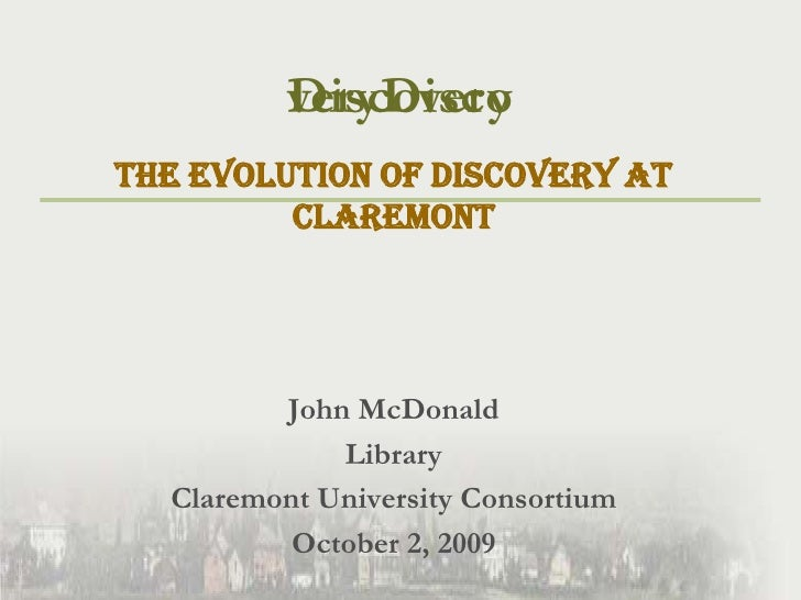 the evolution of discovery at Claremont<br />John McDonald<br />Library <br />Claremont University Consortium<br />October...