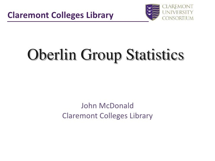 Claremont Colleges Library<br />Oberlin Group Statistics<br />John McDonald<br />Claremont Colleges Library<br />