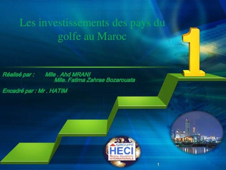 Les investissements des pays du golfe au Maroc<br />Réalisé par:       Mlle . Ahd MRANI<br />Mlle. Fatima Zahrae Bozaroua...