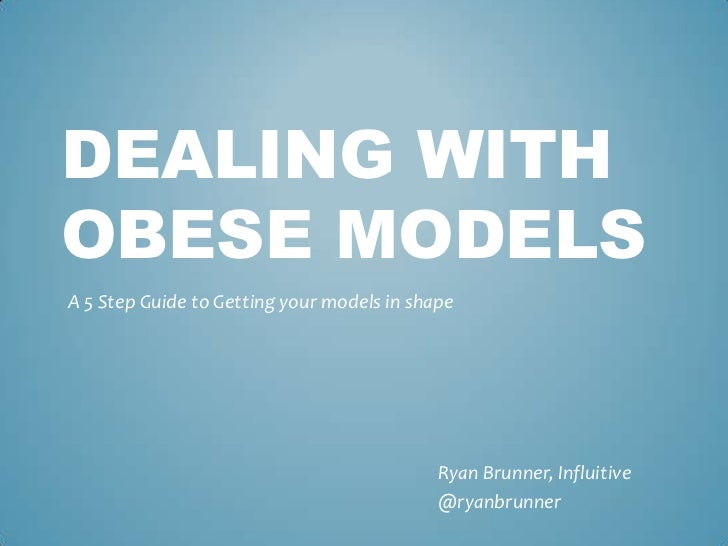 Dealing with Obese Models<br />A 5 Step Guide to Getting your models in shape<br />Ryan Brunner, Influitive<br />@ryanbrun...