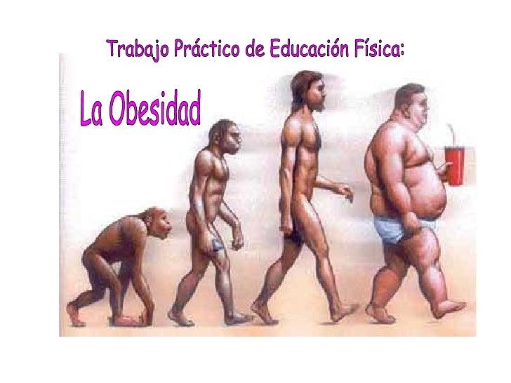 Trabajo de  Educación Física La Obesidad Trabajo Práctico de Educación Física: La Obesidad