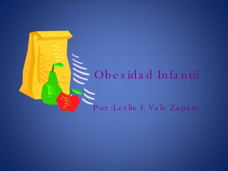 Obesidad Infantil Por :Leslie I. Vale Zapata