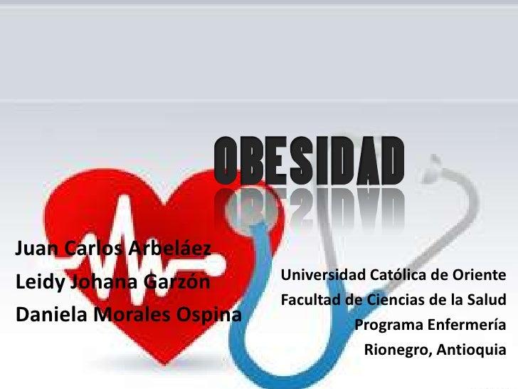 Juan Carlos ArbeláezLeidy Johana Garzón      Universidad Católica de Oriente                         Facultad de Ciencias ...