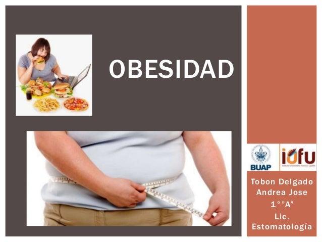 "Tobon Delgado Andrea Jose 1°""A"" Lic. Estomatología OBESIDAD"