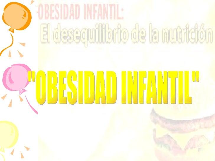 """""""OBESIDAD INFANTIL"""""""