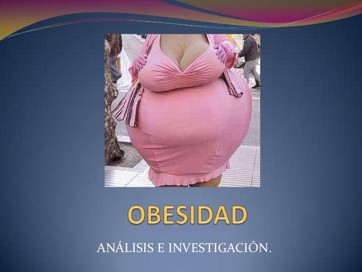 OBESIDAD<br />ANÁLISIS E INVESTIGACIÓN.<br />