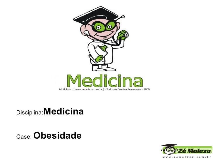 Disciplina: Medicina   Case:   Obesidade