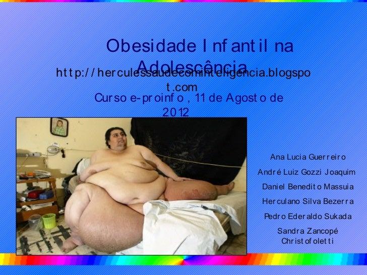 Obesidade I nf ant il na                  Adolescênciaht t p:/ / her culessaudecomint eligencia.blogspo                   ...
