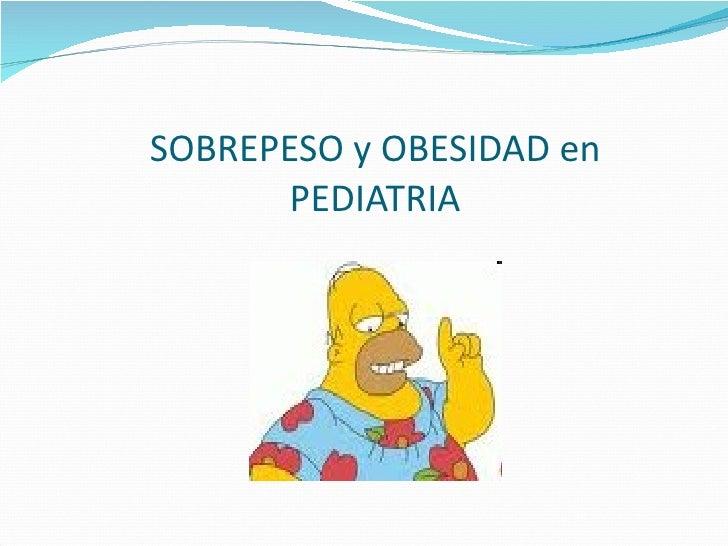 SOBREPESO y OBESIDAD en PEDIATRIA