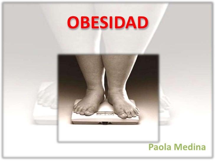 OBESIDAD<br />    Paola Medina<br />