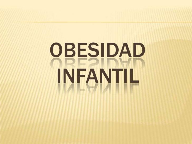 OBESIDAD INFANTIL<br />