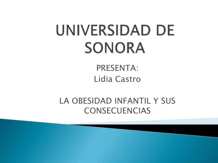 PRESENTA:       Lidia CastroLA OBESIDAD INFANTIL Y SUS     CONSECUENCIAS