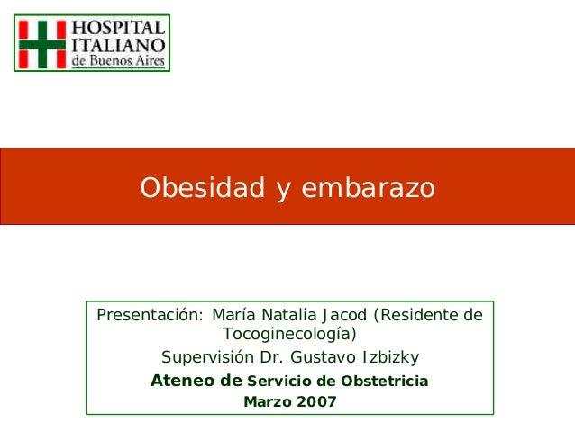 Obesidad y embarazoPresentación: María Natalia Jacod (Residente de               Tocoginecología)       Supervisión Dr. Gu...