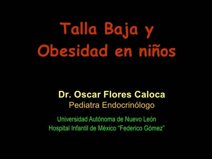 """Talla Baja y Obesidad en niños Universidad Autónoma de Nuevo León Hospital Infantil de México """"Federico Gómez"""" Dr. Oscar F..."""