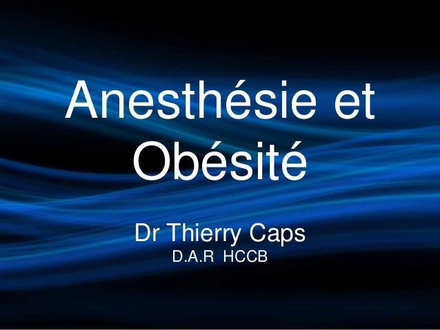 Anesthésie et Obésité Dr Thierry Caps D.A.R HCCB