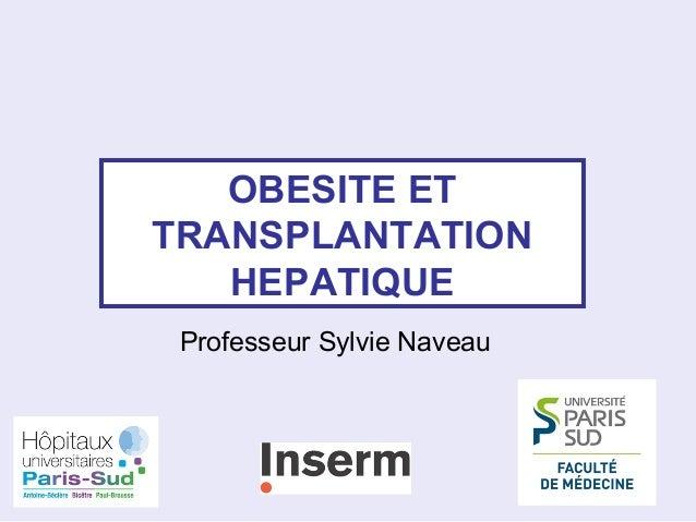 OBESITE ET TRANSPLANTATION HEPATIQUE Professeur Sylvie Naveau