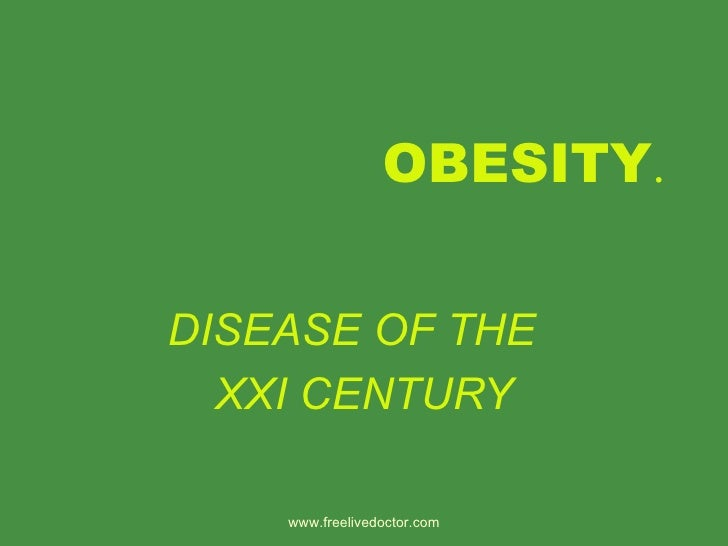 OBESITY . DISEASE OF THE  XXI CENTURY www.freelivedoctor.com