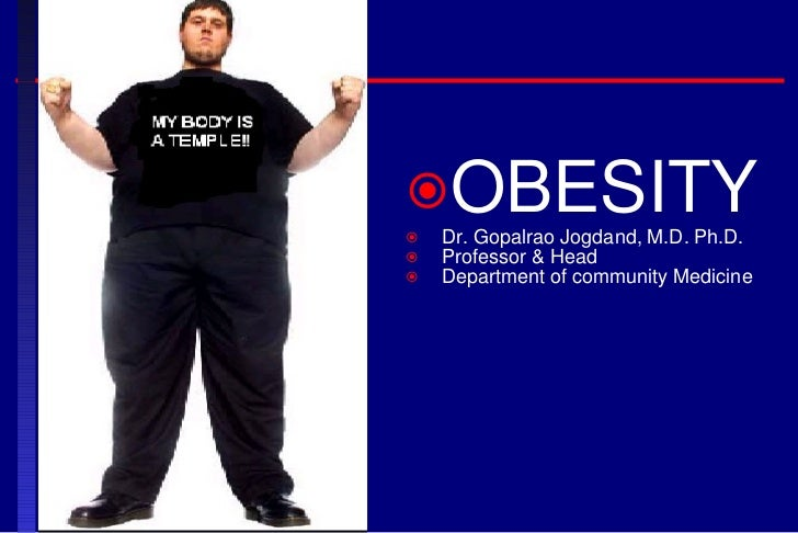 <ul><li>OBESITY </li></ul><ul><li>Dr. Gopalrao Jogdand, M.D. Ph.D. </li></ul><ul><li>Professor & Head </li></ul><ul><li>De...