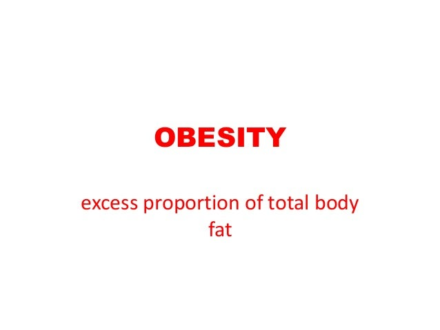 OBESITY excess proportion of total body fat