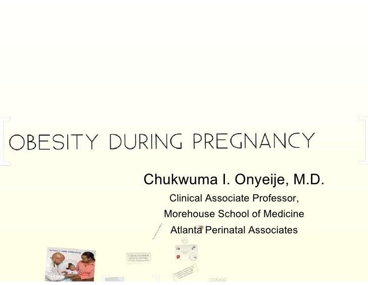 Chukwuma I. Onyeije, M.D. Clinical Associate Professor, Morehouse School of Medicine Atlanta Perinatal Associates