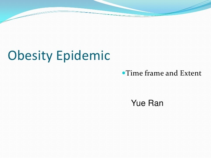 Obesity Epidemic<br />Time frame and Extent<br />Yue Ran<br />