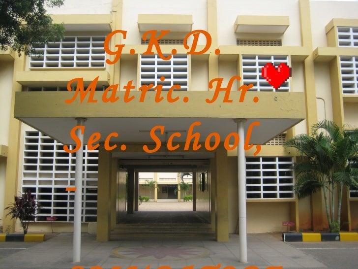 G.K.D. Matric. Hr. Sec. School, - COIMBATORE