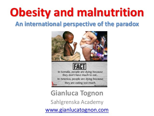 Obesity and malnutritionAn international perspective of the paradox            Gianluca Tognon           Sahlgrenska Acade...