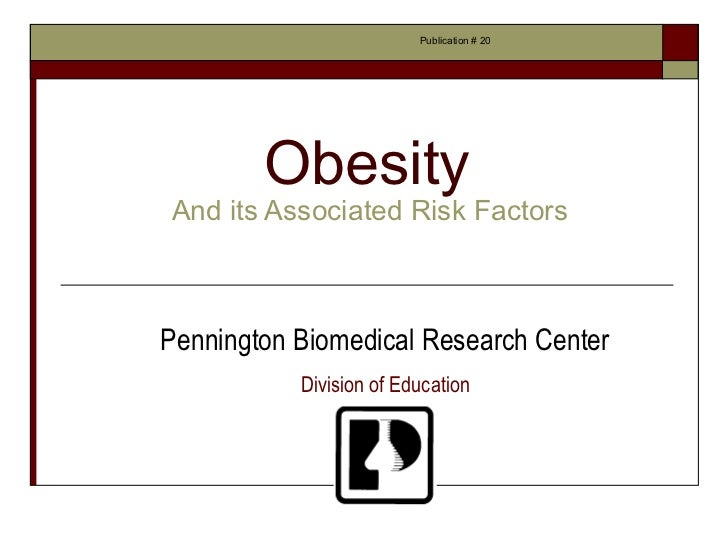 Publication # 20        ObesityAnd its Associated Risk FactorsPennington Biomedical Research Center           Division of ...