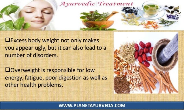 WWW.PLANETAYURVEDA.COM Excess body weight not only makes you appear ugly, but it can also lead to a number of disorders. ...