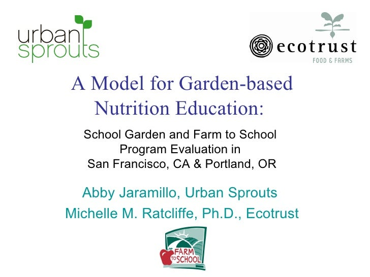 A Model for Garden-based Nutrition Education:  School Garden and Farm to School  Program Evaluation in  San Francisco, CA ...