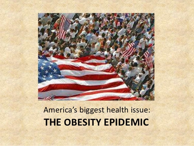 America's biggest health issue:THE OBESITY EPIDEMIC