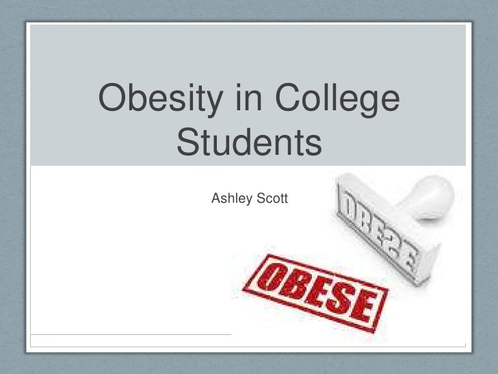Obesity in College   Students      Ashley Scott