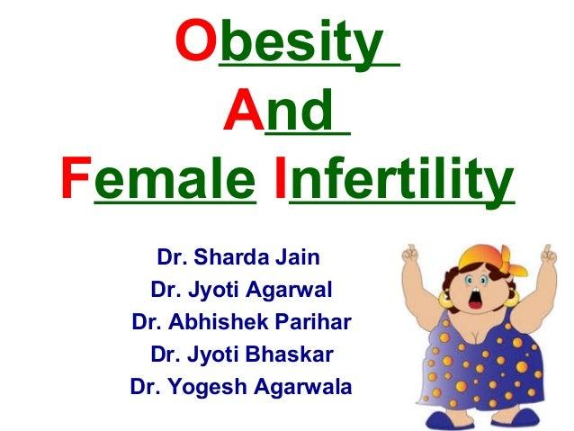 Dr. Sharda Jain Dr. Jyoti Agarwal Dr. Abhishek Parihar Dr. Jyoti Bhaskar Dr. Yogesh Agarwala Obesity And Female Infertility