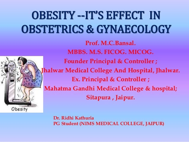 OBESITY --IT'S EFFECT IN OBSTETRICS & GYNAECOLOGY Prof. M.C.Bansal. MBBS. M.S. FICOG. MICOG. Founder Principal & Controlle...