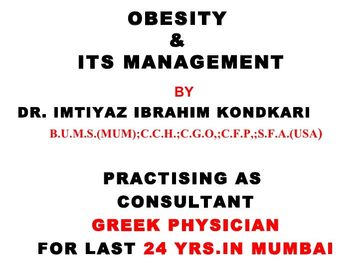 OBESITY              &       ITS MANAGEMENT                BYDR. IMTIYAZ IBRAHIM KONDKARI   B.U.M.S.(MUM);C.C.H.;C.G.O,;C....